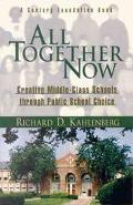 All Together Now Creating Middle-Class Schools Through Public School Choice