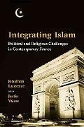 Integrating Islam Political And Religious Challenges in Contemporary France