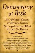 Democracy At Risk How Political Choices Undermine Citizen Participation And What We Can Do A...