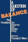 Question of Balance The President, the Congress, and Foreign Policy