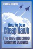 How to Be a Cheap Hawk: The 1999 and 2000 Defense Budgets (Studies in Foreign Policy)