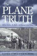 Plane Truth Airline Crashes, the Media, and Transportation Policy