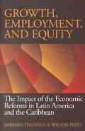 Growth, Employment, and Equity The Impact of the Economic Reforms in Latin America and the C...