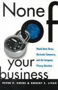 None of Your Business World Data Flows, Electronic Commerce, & the European Privacy Directive