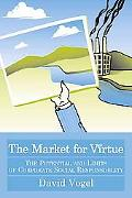 Market for Virtue: The Potential and Limits of Corporate Social Responsibilty