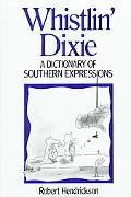 Whistlin' Dixie A Dictionary of Southern Expressions