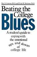 Beating the College Blues: A Student's Guide to Coping with the Emotional Ups and Downs of C...