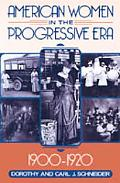 American Women in the Progressive Era, 1900-1920 - Dorothy J. Schneider - Hardcover
