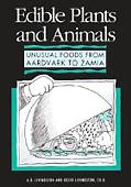Edible Plants and Animals: A Compendium of Unusual Foods from Aardvark to Zamia - A. D. Livi...