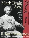 Mark Twain A to Z The Essential Reference to His Life and Writings