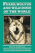 Foxes, Wolves and Wild Dogs of the World - David Alderton - Hardcover