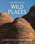 The Atlas of Wild Places: In Search of the Earth's Last Wildernesses