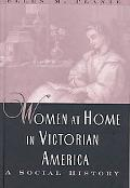Women at Home in Victorian American: A Social History - Ellen M. Plante - Hardcover