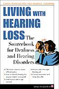 Living With Hearing Loss The Sourcebook for Deafness and Hearing Disorders