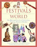 Festivals of the World The Illustrated Guide to Celebrations, Customs, Events and Holidays