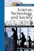 Science, Technology, and Society The People Behind The Science