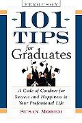 101 Tips For Graduates A Code Of Conduct For Success And Happiness In Your Professional Life