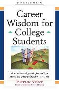 Career Wisdom for College Students Insights You Won't Get in Class, on the Internet, or from...