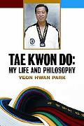 Tae Kwon Do My Life and Philosophy