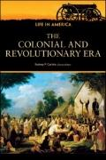 The Colonial and Revolutionary Era (Life in America)