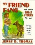 My Friend Fang and Other Great Stories for Kids: Learning How to Be Someone Who Has Good Fri...