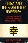China and the Search for Happiness: Recurring Themes in Four Thousand Years of Chinese Cultu...