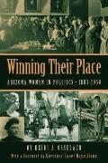 Winning Their Place : Arizona Women in Politics, 1883â¿¿1950