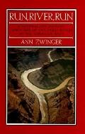 Run, River, Run A Naturalist's Journey Down One of the Great Rivers of the American West