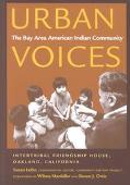 Urban Voices The Bay Area American Indian Community, Community History Project, Intertribal ...