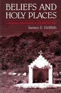 Beliefs and Holy Places A Spiritual Geography of the Pimeria Alta