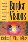 Border Visions Mexican Cultures of the Southwest United States