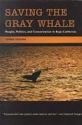 Saving the Gray Whale People, Politics, and Conservation in Baja California