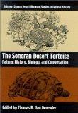The Sonoran Desert Tortoise: Natural History, Biology, and Conservation (Arizona-Sonora Dese...