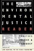 Environmental Justice Reader Politics, Poetics, & Pedagogy