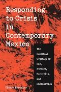 Responding to Crisis in Contemporary Mexico The Political Writings of Paz, Fuentes, Monsivai...