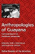Anthropologies of Guayana: Cultural Spaces in Northeastern Amazonia (Native Peoples of the A...