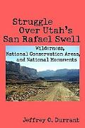 Struggle over Utah's San Rafael Swell: Wilderness, National Conservation Areas, and National...