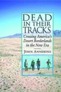 Dead in Their Tracks: Crossing America's Desert Borderlands in the New Era
