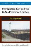 Immigration Law and the U.S.-Mexico Border: S se puede? (The Mexican American Experience)