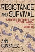 Resistance and Survival: Childrens Narrative from Central America and the Caribbean