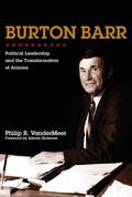 Burton Barr : Political Leadership and the Transformation of Arizona