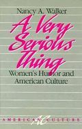 Very Serious Thing Women's Humor and American Culture
