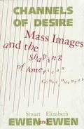 Channels of Desire Mass Images and the Shaping of American Consciousness