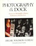 Photography at the Dock Essays on Photographic History, Institutions, and Practices