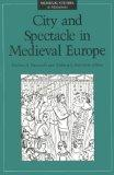 City and Spectacle in Medieval Europe (Medieval Cultures)