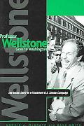 Professor Wellstone Goes to Washington The Inside Story of a Grassroots U.S. Senate Campaign