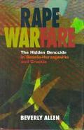 Rape Warfare The Hidden Genocide in Bosnia-Herzegovina and Croatia