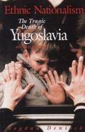 Ethnic Nationalism The Tragic Death of Yugoslavia
