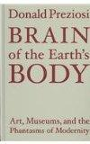 Brain of the Earth's Body: Art, Museums, and the Phantasms of Modernity