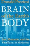 Brain of the Earth's Body Art, Museums, and the Phantasms of Modernity